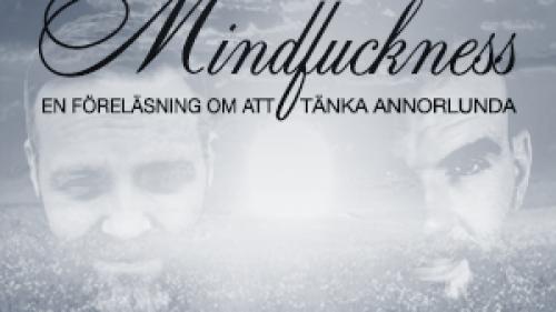 Mindfuckness – en föreläsning om att tänka annorlunda